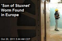 'Son of Stuxnet' Worm Found in Europe