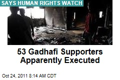 53 Gadhafi Supporters Apparently Executed: Human Rights Watch