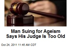 Man Suing for Ageism Says His Judge Is Too Old