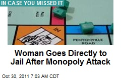 Woman Goes Directly to Jail After Monopoly Attack