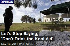 Let's Stop Saying, 'Don't Drink the Kool-Aid'