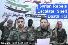 Syrian Rebels Escalate, Shell Baath HQ