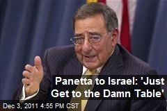 Panetta to Israel: 'Just Get to the Damn Table'