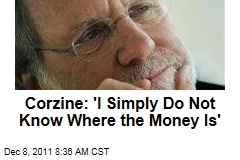 Jon Corzine on MF Global: 'I Simply Do Not Know Where the Money Is'