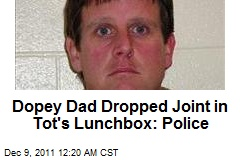 Dopey Dad Dropped Joint in Tot's Lunchbox: Police