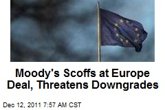 Moody's Scoffs at Europe Deal, Threatens Downgrades