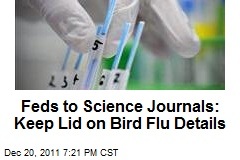 Feds Ask Science Journals to Keep Lid on Virus Details
