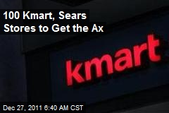 100 Kmart, Sears Stores to Get the Ax