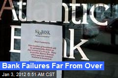 Bank Failures Far From Over