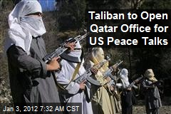 Taliban to Open Qatar Office for US Peace Talks