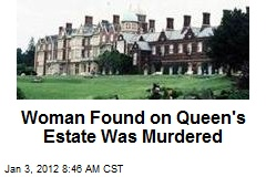 Woman Found on Queen's Estate Was Murdered