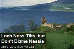 Loch Ness Tilts, but Don't Blame Nessie
