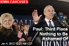 Ron Paul: 3rd Place Nothing to Be Ashamed of