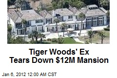 Tiger Woods' Ex Tears Down $12M Mansion