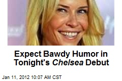 Expect Bawdy Humor in Tonight's Chelsea Debut