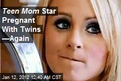 Teen Mom Star 'Pregnant With Twins' —Again