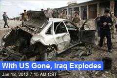 With US Gone, Iraq Explodes