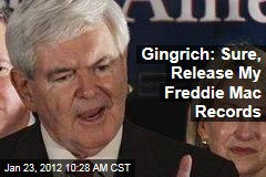 Newt Gingrich: Sure, Release My Freddie Mac Records