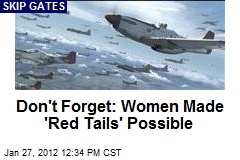 Don't Forget: Women Made 'Red Tails' Possible