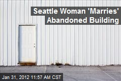 Seattle Woman 'Marries' Abandoned Building