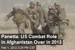 Panetta: US Combat Role in Afghanistan Over in 2013