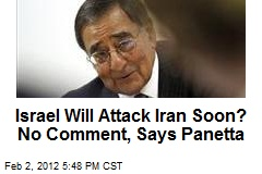 Israel Will Attack Iran Soon? No Comment, Says Panetta