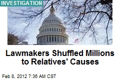 Lawmakers Shuffled Millions to Relatives' Causes