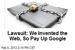 Lawsuit: We Invented the Web, So Pay Up Google