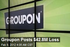 Groupon Posts $42.8M Loss