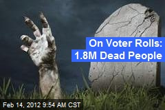 On Voter Rolls: 1.8M Dead People