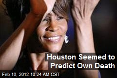Houston Seemed to Predict Own Death