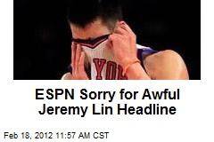 ESPN Sorry for Awful Jeremy Lin Headline