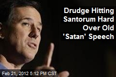 Drudge Hitting Santorum Hard Over Old 'Satan' Speech