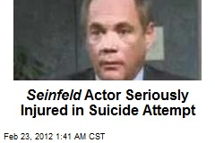 Seinfeld Actor Seriously Injured in Suicide Attempt