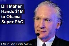 Bill Maher Hands $1M to Obama Super PAC