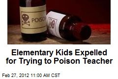Elementary Kids Expelled for Trying to Poison Teacher