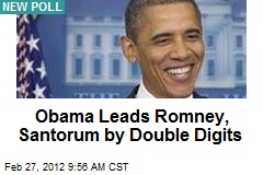 Obama Leads Romney, Santorum by Double Digits