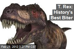 T. Rex: History's Most Powerful Biter