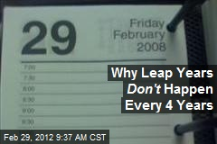 Why Leap Years Don't Happen Every 4 Years