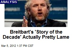 Breitbart's 'Story of the Decade' Actually Pretty Lame