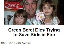 Green Beret Dies Trying to Save Kids in Fire