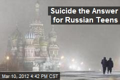 Suicide the Answer for Russian Teens