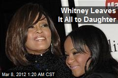 Whitney Leaves It All to Daughter