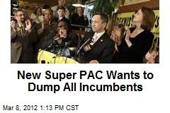 New Super PAC Wants to Dump All Incumbents