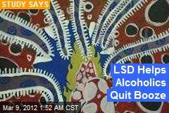 LSD Helps Alcoholics Quit Booze