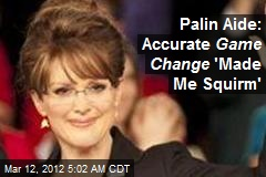 Palin Aide: Accurate Game Change 'Made Me Squirm'