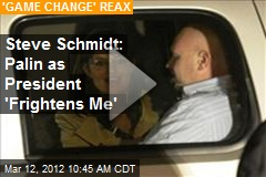 Steve Schmidt: Palin as President 'Frightens Me'