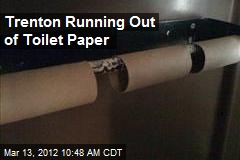 Trenton Running Out of Toilet Paper
