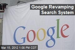 Google Revamping Search System