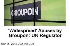 'Widespread' Abuses by Groupon: UK Regulator